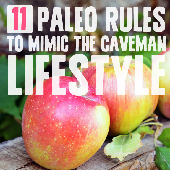 11 Paleo Diet Rules to Follow- to mimic the caveman lifestyle.