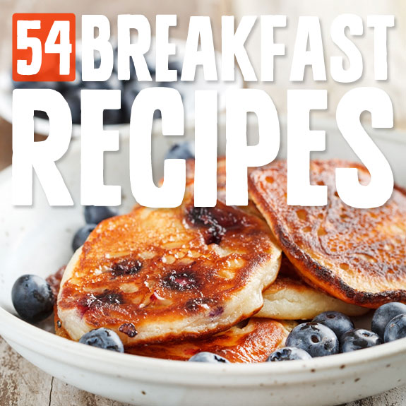 54 Amazing Breakfast Recipes- to start your morning right.