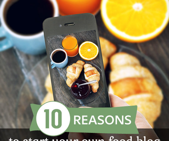 10 Good Reasons to Start Your Own Food Blog- including helpful tips on how to get started.