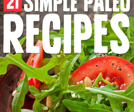 21 Simple Paleo Recipes- for a quick, nourishing meal.