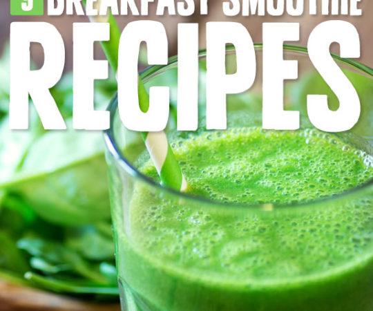9 Superpowered Breakfast Smoothies- to start your morning off right.