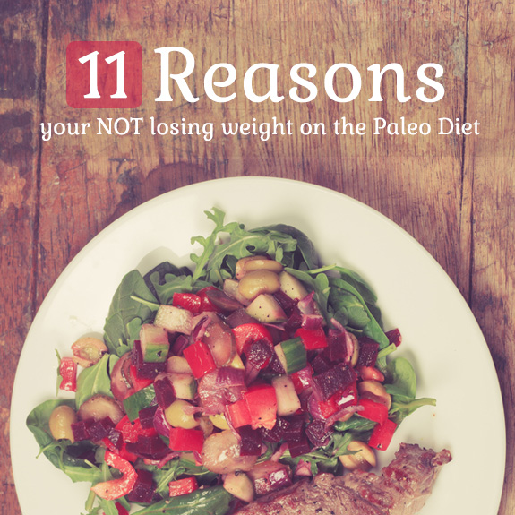 11 Reasons Your NOT Losing Weight on the Paleo Diet- some of these may surprise you.