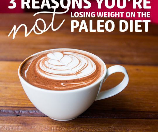 3 Reasons Why You're NOT Losing Weight on the Paleo Diet (No.3 Is The Worst)