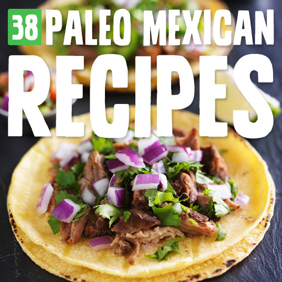 38 authentic paleo mexican meals paleo grubs i love me some mexican food if you are on the paleo diet here forumfinder Choice Image
