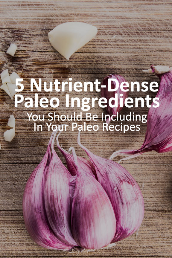 To supercharge your diet, include these nutrient-dense Paleo ingredients in your recipes whenever you can.