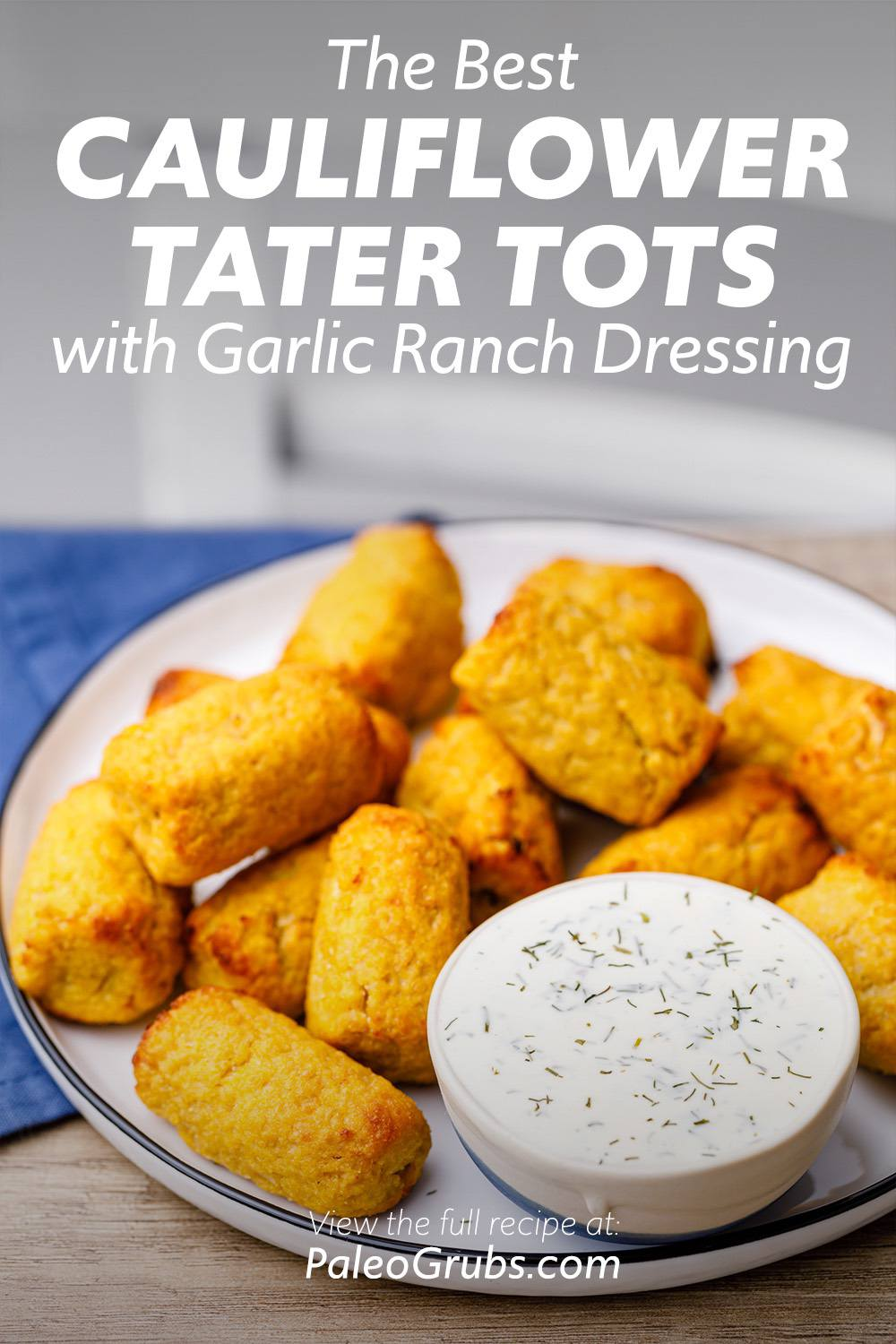 The Best Cauliflower Tater Tots with Homemade Garlic Ranch